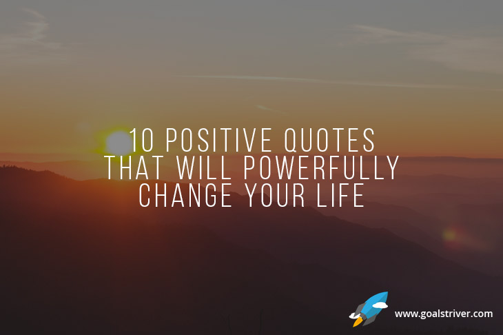 10 Positive Quotes That Will Powerfully Change Your Life
